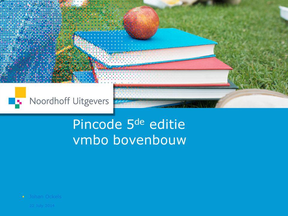 22/7/14  Naam spreker 1 Pincode 5 de editie vmbo bovenbouw 22 July 2014  Johan Ockels