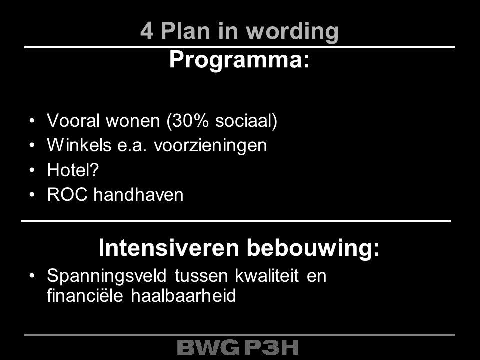 4 Plan in wording Programma: Vooral wonen (30% sociaal) Winkels e.a. voorzieningen Hotel? ROC handhaven Intensiveren bebouwing: Spanningsveld tussen k