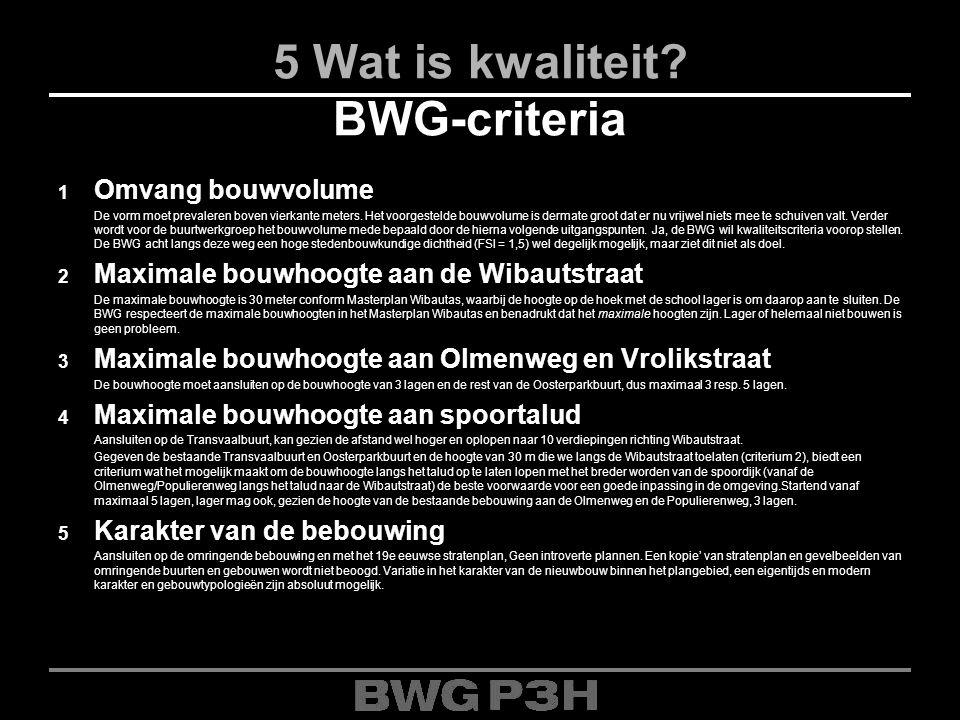 5 Wat is kwaliteit? BWG-criteria 1 Omvang bouwvolume De vorm moet prevaleren boven vierkante meters. Het voorgestelde bouwvolume is dermate groot dat