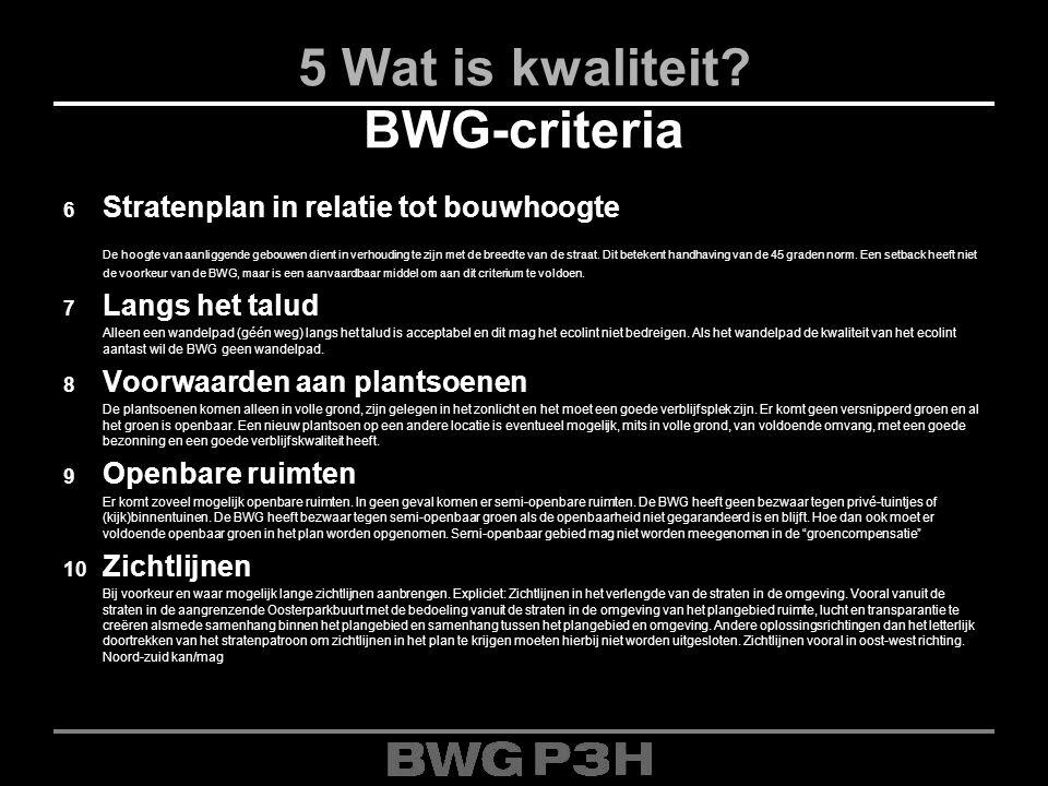5 Wat is kwaliteit? BWG-criteria 6 Stratenplan in relatie tot bouwhoogte De hoogte van aanliggende gebouwen dient in verhouding te zijn met de breedte
