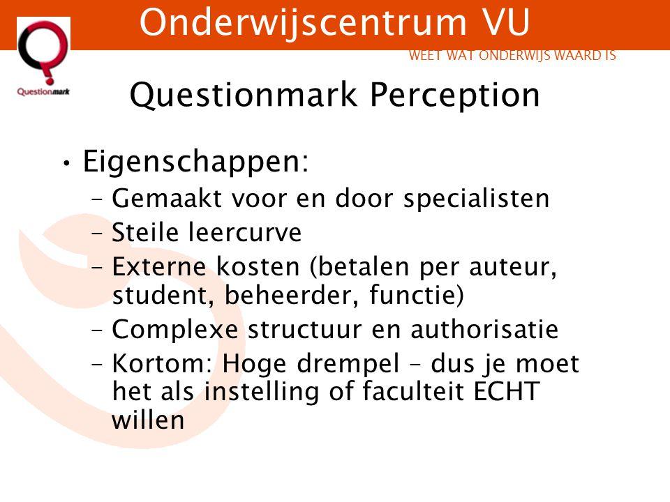 Onderwijscentrum VU WEET WAT ONDERWIJS WAARD IS Questionmark Perception Eigenschappen: –Gemaakt voor en door specialisten –Steile leercurve –Externe k