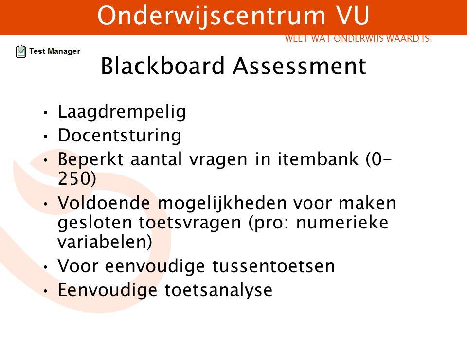 Onderwijscentrum VU WEET WAT ONDERWIJS WAARD IS Blackboard Assessment Laagdrempelig Docentsturing Beperkt aantal vragen in itembank (0- 250) Voldoende