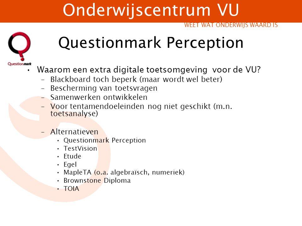 Onderwijscentrum VU WEET WAT ONDERWIJS WAARD IS Questionmark Perception Waarom een extra digitale toetsomgeving voor de VU? –Blackboard toch beperk (m