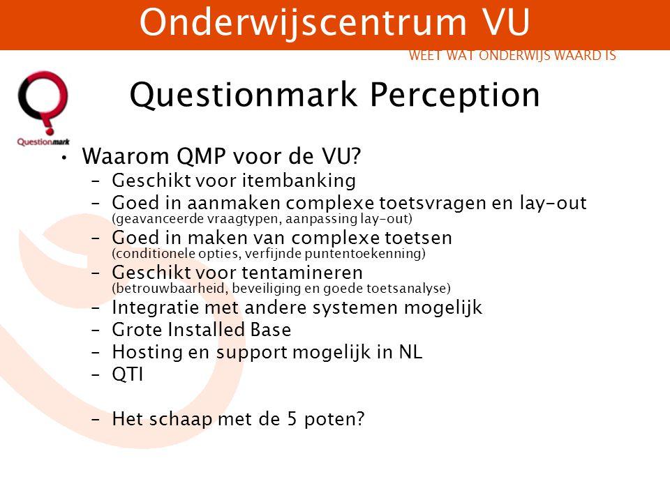 Onderwijscentrum VU WEET WAT ONDERWIJS WAARD IS Questionmark Perception Waarom QMP voor de VU? –Geschikt voor itembanking –Goed in aanmaken complexe t