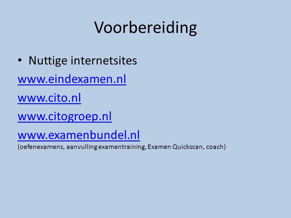 Voorbereiding Nuttige internetsites www.eindexamen.nl www.cito.nl www.citogroep.nl www.examenbundel.nl www.examenbundel.nl (oefenexamens, aanvulling e