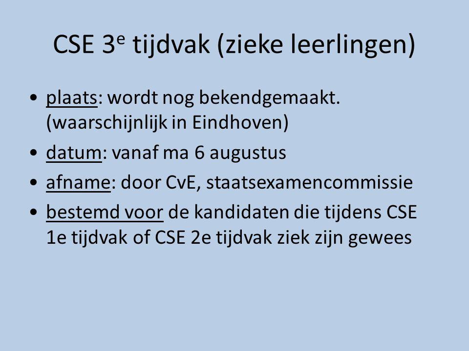 CSE 3 e tijdvak (zieke leerlingen) plaats: wordt nog bekendgemaakt. (waarschijnlijk in Eindhoven) datum: vanaf ma 6 augustus afname: door CvE, staatse