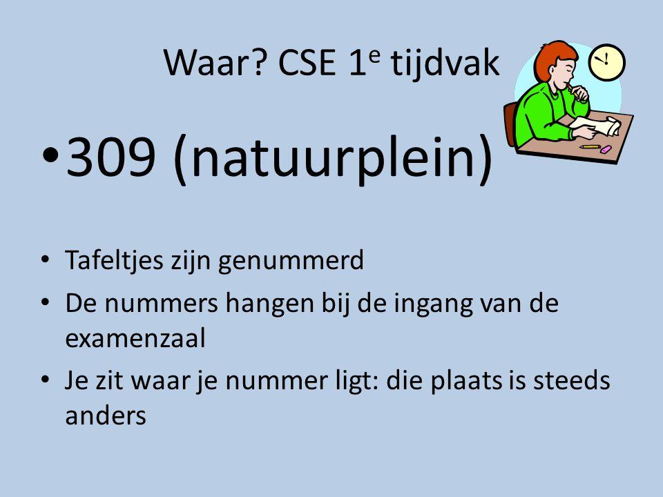 Waar? CSE 1 e tijdvak 309 (natuurplein) Tafeltjes zijn genummerd De nummers hangen bij de ingang van de examenzaal Je zit waar je nummer ligt: die pla