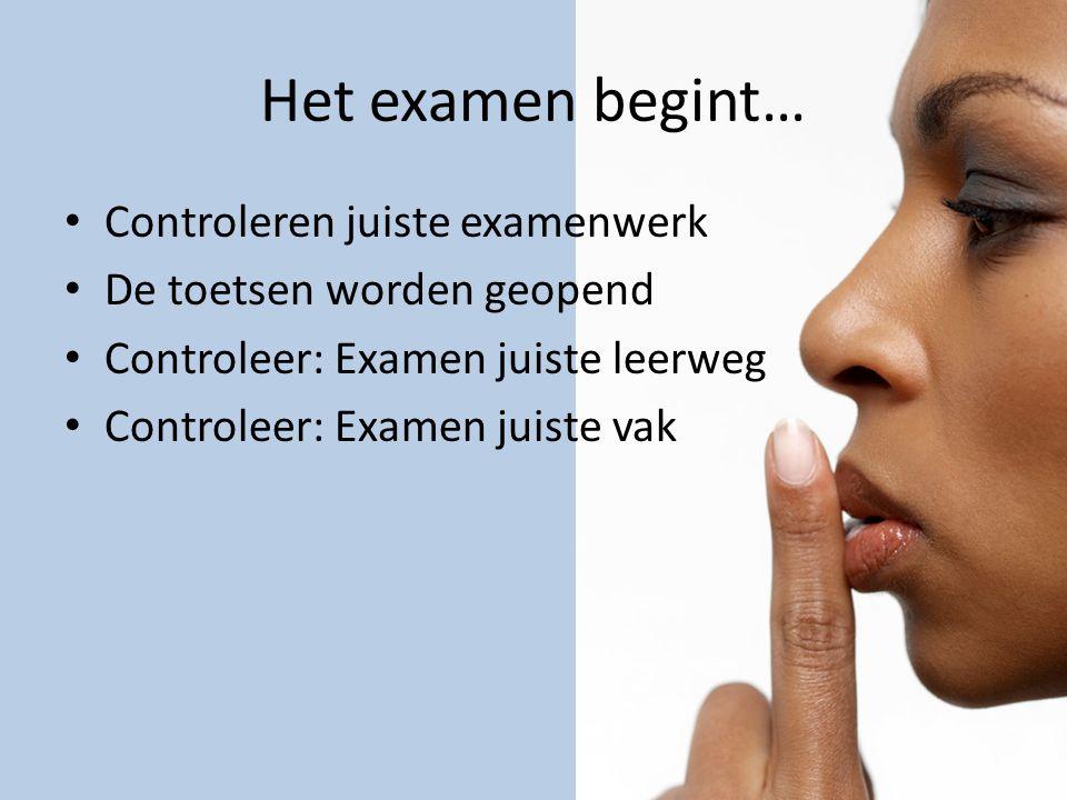 Het examen begint… Controleren juiste examenwerk De toetsen worden geopend Controleer: Examen juiste leerweg Controleer: Examen juiste vak
