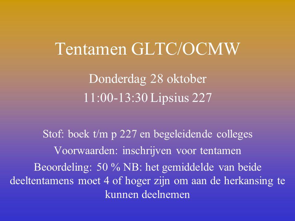 Tentamen GLTC/OCMW Donderdag 28 oktober 11:00-13:30 Lipsius 227 Stof: boek t/m p 227 en begeleidende colleges Voorwaarden: inschrijven voor tentamen B
