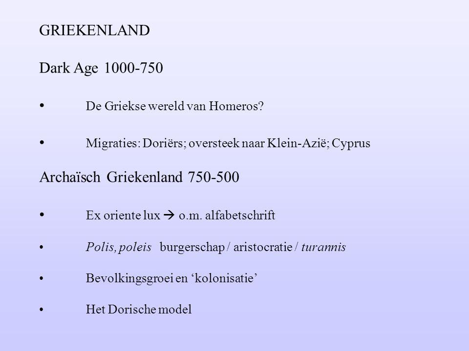 GRIEKENLAND Dark Age 1000-750 De Griekse wereld van Homeros? Migraties: Doriërs; oversteek naar Klein-Azië; Cyprus Archaïsch Griekenland 750-500 Ex or