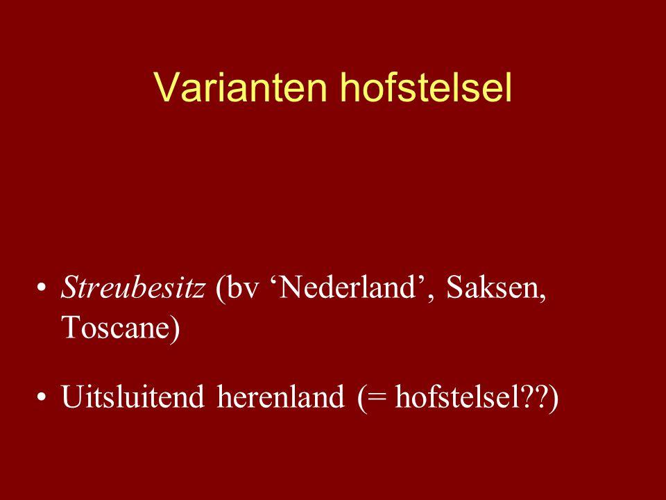 Varianten hofstelsel Streubesitz (bv 'Nederland', Saksen, Toscane) Uitsluitend herenland (= hofstelsel??)