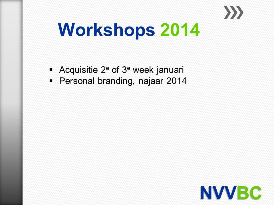 Acquisitie 2 e of 3 e week januari  Personal branding, najaar 2014 Workshops 2014
