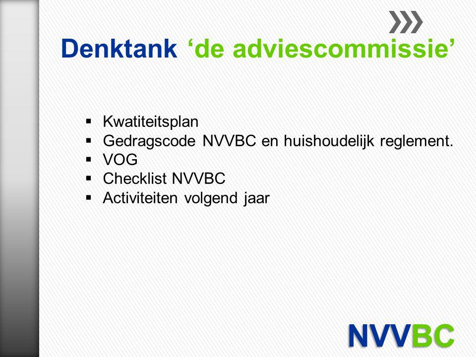  Kwatiteitsplan  Gedragscode NVVBC en huishoudelijk reglement.  VOG  Checklist NVVBC  Activiteiten volgend jaar Denktank 'de adviescommissie'