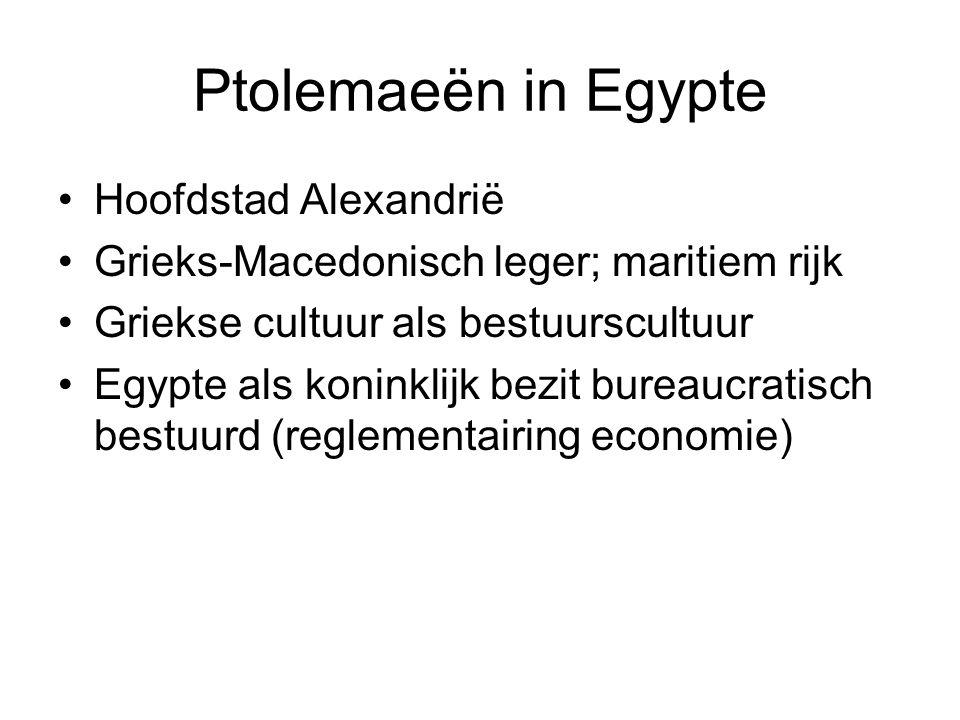 Ptolemaeën in Egypte Hoofdstad Alexandrië Grieks-Macedonisch leger; maritiem rijk Griekse cultuur als bestuurscultuur Egypte als koninklijk bezit bure