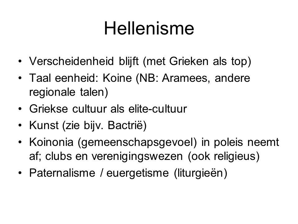 Hellenisme Verscheidenheid blijft (met Grieken als top) Taal eenheid: Koine (NB: Aramees, andere regionale talen) Griekse cultuur als elite-cultuur Ku
