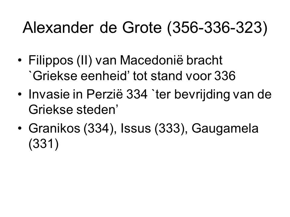 Alexander de Grote (356-336-323) Filippos (II) van Macedonië bracht `Griekse eenheid' tot stand voor 336 Invasie in Perzië 334 `ter bevrijding van de