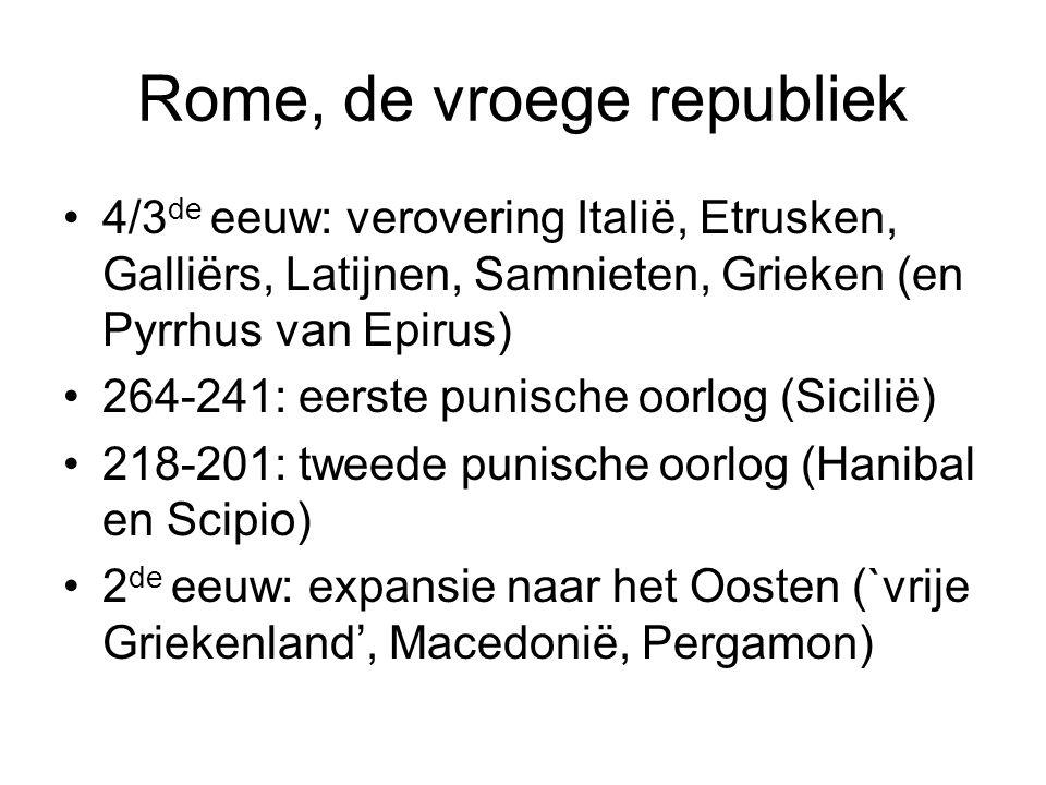 Rome, de vroege republiek 4/3 de eeuw: verovering Italië, Etrusken, Galliërs, Latijnen, Samnieten, Grieken (en Pyrrhus van Epirus) 264-241: eerste pun