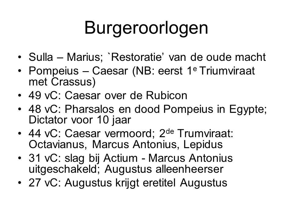 Burgeroorlogen Sulla – Marius; `Restoratie' van de oude macht Pompeius – Caesar (NB: eerst 1 e Triumviraat met Crassus) 49 vC: Caesar over de Rubicon