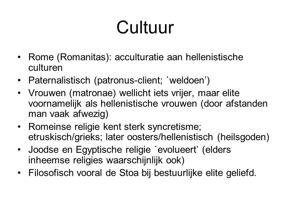 Cultuur Rome (Romanitas): acculturatie aan hellenistische culturen Paternalistisch (patronus-client; `weldoen') Vrouwen (matronae) wellicht iets vrije