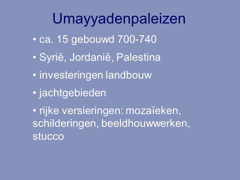 Umayyadenpaleizen ca. 15 gebouwd 700-740 Syrië, Jordanië, Palestina investeringen landbouw jachtgebieden rijke versieringen: mozaïeken, schilderingen,