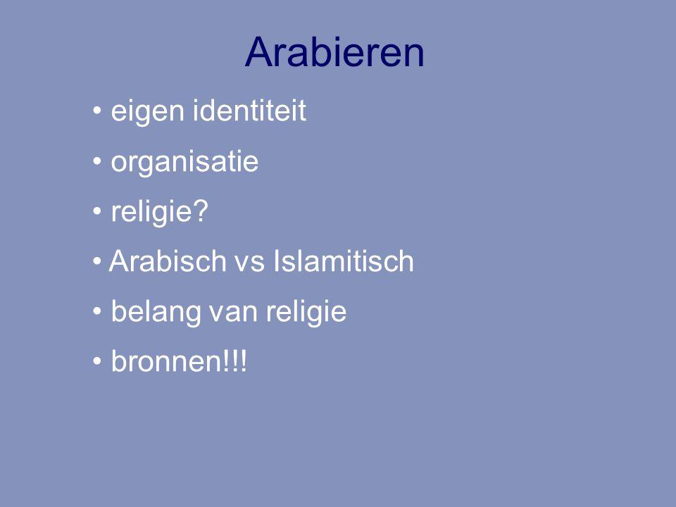 Arabieren eigen identiteit organisatie religie? Arabisch vs Islamitisch belang van religie bronnen!!!