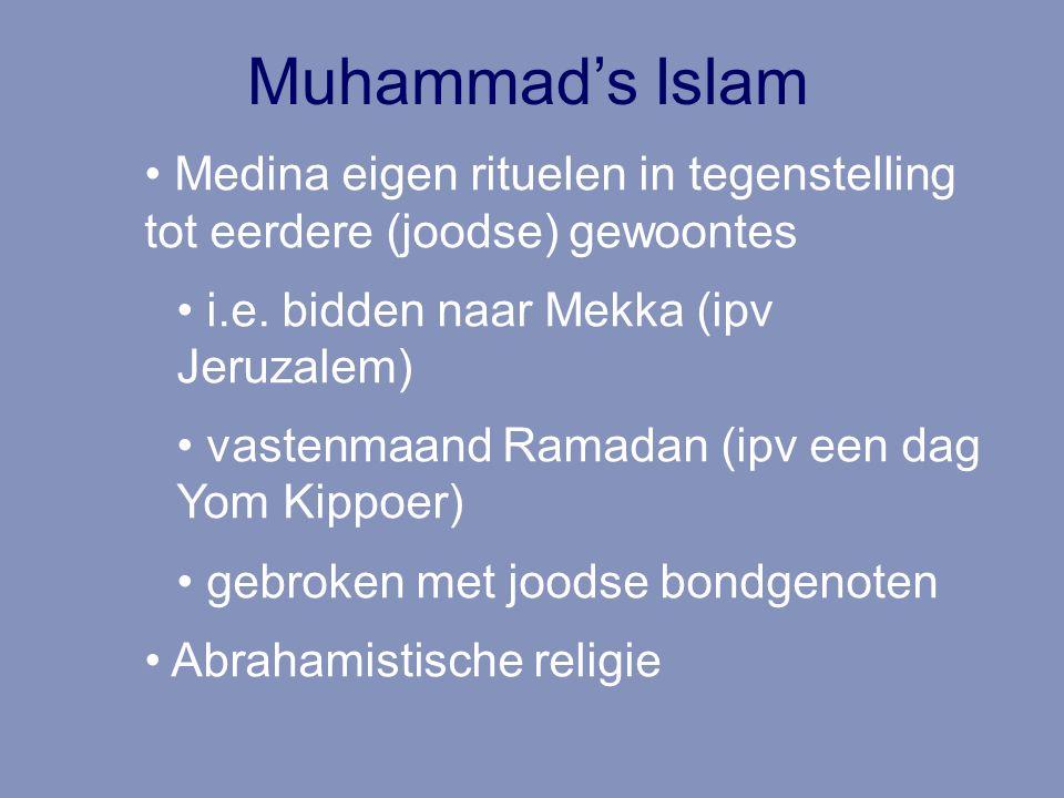 Muhammad's Islam Medina eigen rituelen in tegenstelling tot eerdere (joodse) gewoontes i.e. bidden naar Mekka (ipv Jeruzalem) vastenmaand Ramadan (ipv