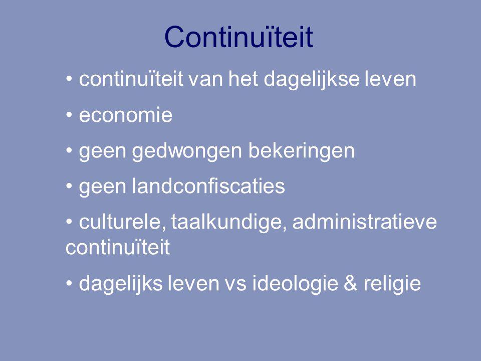 Continuïteit continuïteit van het dagelijkse leven economie geen gedwongen bekeringen geen landconfiscaties culturele, taalkundige, administratieve continuïteit dagelijks leven vs ideologie & religie