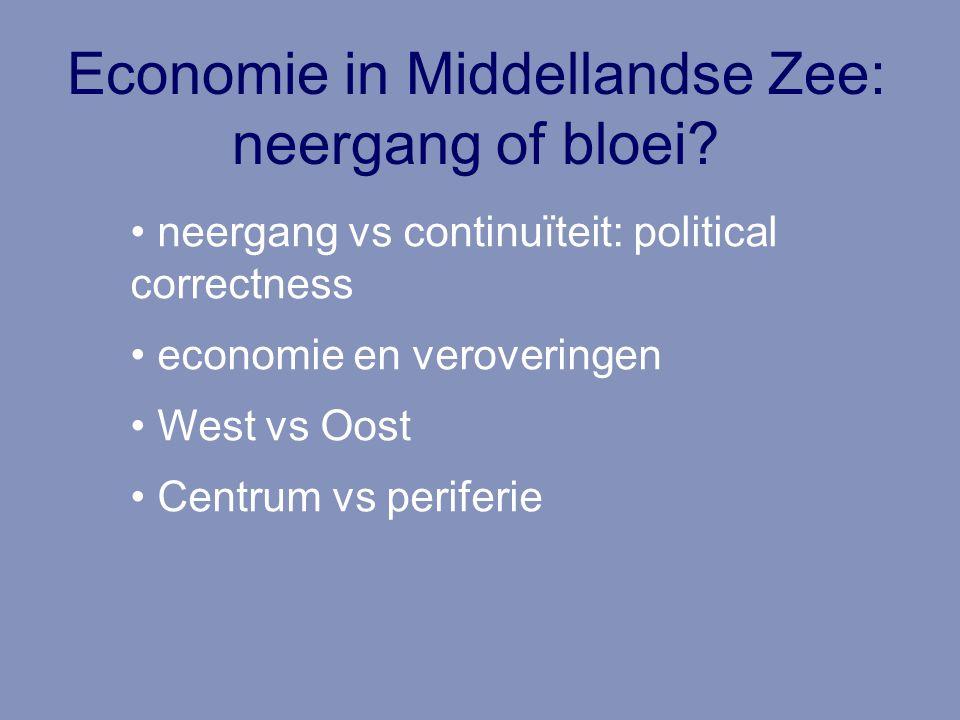 Economie in Middellandse Zee: neergang of bloei? neergang vs continuïteit: political correctness economie en veroveringen West vs Oost Centrum vs peri