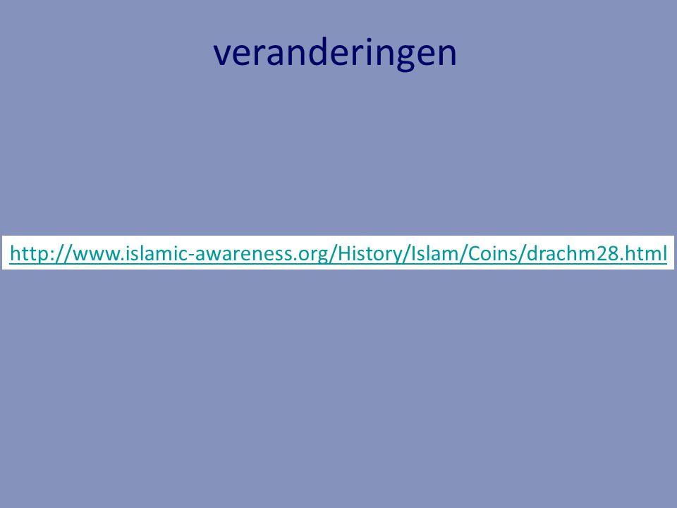 http://www.islamic-awareness.org/History/Islam/Coins/drachm28.html veranderingen