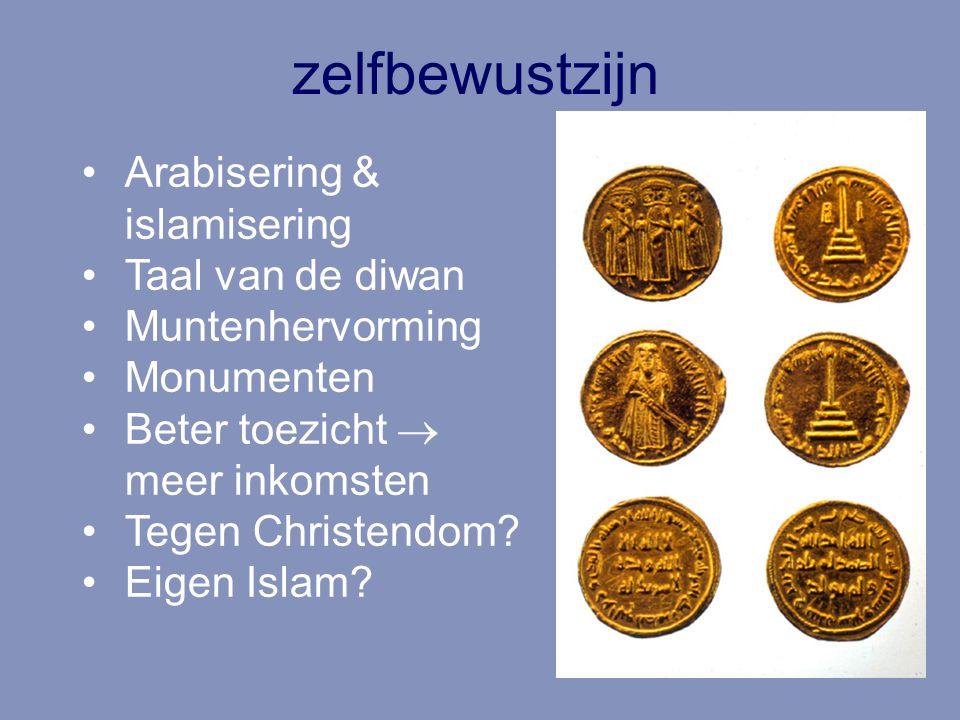 zelfbewustzijn Arabisering & islamisering Taal van de diwan Muntenhervorming Monumenten Beter toezicht  meer inkomsten Tegen Christendom? Eigen Islam