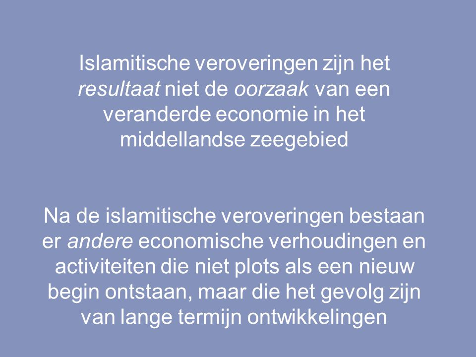 Islamitische veroveringen zijn het resultaat niet de oorzaak van een veranderde economie in het middellandse zeegebied Na de islamitische veroveringen