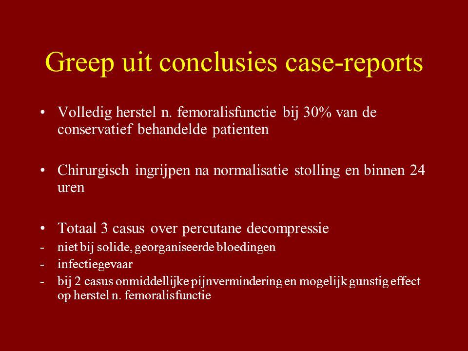 Greep uit conclusies case-reports Volledig herstel n. femoralisfunctie bij 30% van de conservatief behandelde patienten Chirurgisch ingrijpen na norma
