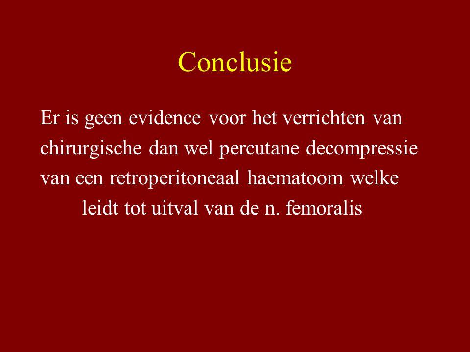 Conclusie Er is geen evidence voor het verrichten van chirurgische dan wel percutane decompressie van een retroperitoneaal haematoom welke leidt tot u