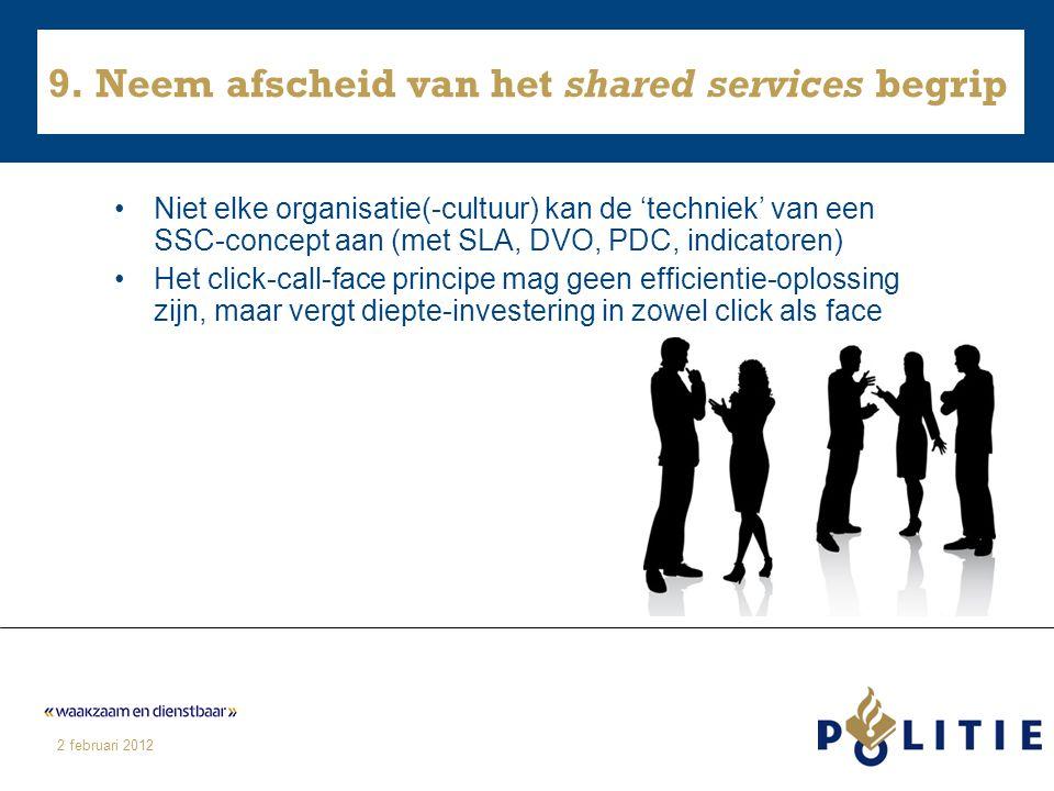 2 februari 2012 9. Neem afscheid van het shared services begrip Niet elke organisatie(-cultuur) kan de 'techniek' van een SSC-concept aan (met SLA, DV