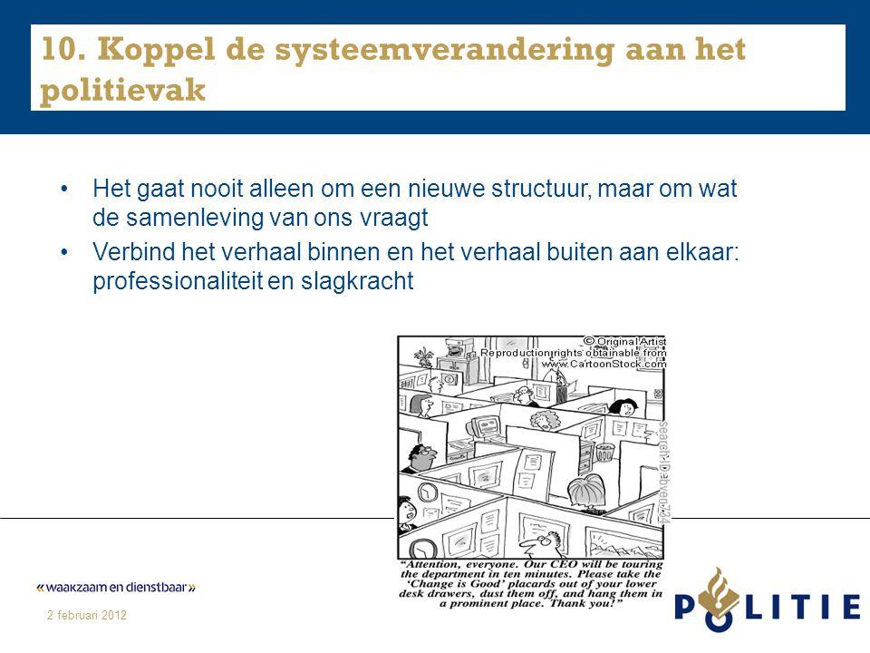 2 februari 2012 10. Koppel de systeemverandering aan het politievak Het gaat nooit alleen om een nieuwe structuur, maar om wat de samenleving van ons