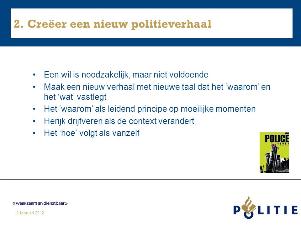 2 februari 2012 2. Creëer een nieuw politieverhaal Een wil is noodzakelijk, maar niet voldoende Maak een nieuw verhaal met nieuwe taal dat het 'waarom