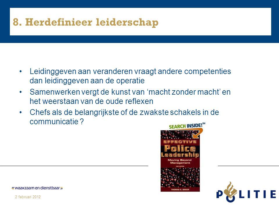 2 februari 2012 8. Herdefinieer leiderschap Leidinggeven aan veranderen vraagt andere competenties dan leidinggeven aan de operatie Samenwerken vergt