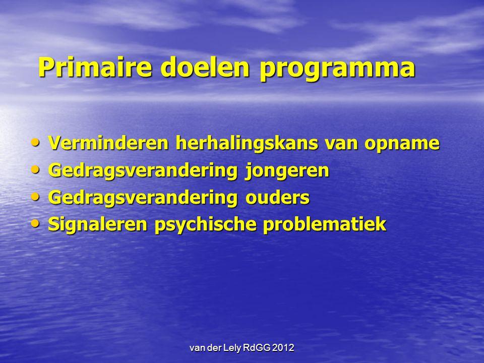 van der Lely RdGG 2012 Primaire doelen programma Verminderen herhalingskans van opname Verminderen herhalingskans van opname Gedragsverandering jonger