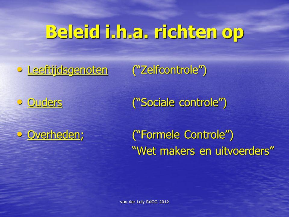 """van der Lely RdGG 2012 Beleid i.h.a. richten op Leeftijdsgenoten(""""Zelfcontrole"""") Leeftijdsgenoten(""""Zelfcontrole"""") Ouders(""""Sociale controle"""") Ouders(""""S"""