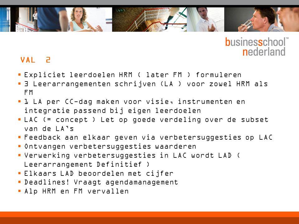 VAL 2  Expliciet leerdoelen HRM ( later FM ) formuleren  3 Leerarrangementen schrijven (LA ) voor zowel HRM als FM  1 LA per CC-dag maken voor visi