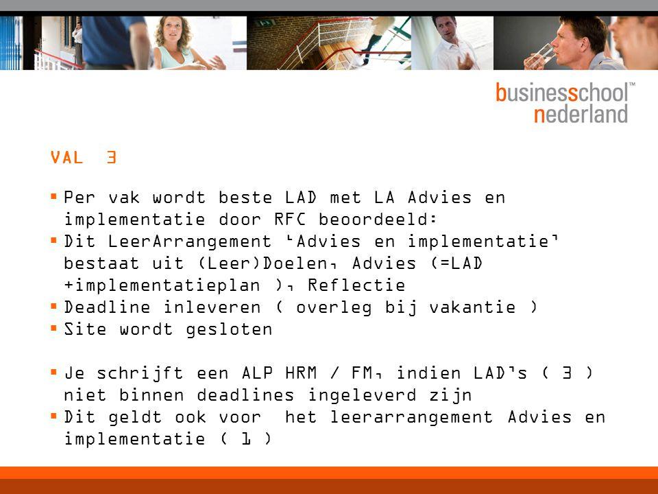VAL 3  Per vak wordt beste LAD met LA Advies en implementatie door RFC beoordeeld:  Dit LeerArrangement 'Advies en implementatie' bestaat uit (Leer)