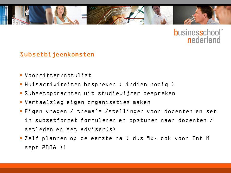 Subsetbijeenkomsten  Voorzitter/notulist  Huisactiviteiten bespreken ( indien nodig )  Subsetopdrachten uit studiewijzer bespreken  Vertaalslag ei