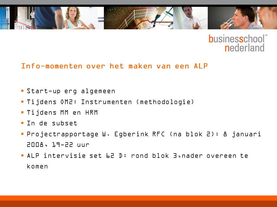Info-momenten over het maken van een ALP  Start-up erg algemeen  Tijdens OM2: Instrumenten (methodologie)  Tijdens MM en HRM  In de subset  Proje