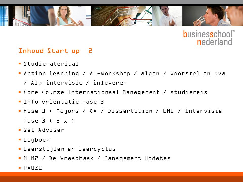 Inhoud Start up 2  Studiemateriaal  Action learning / AL-workshop / alpen / voorstel en pva / Alp-intervisie / inleveren  Core Course Internationaa