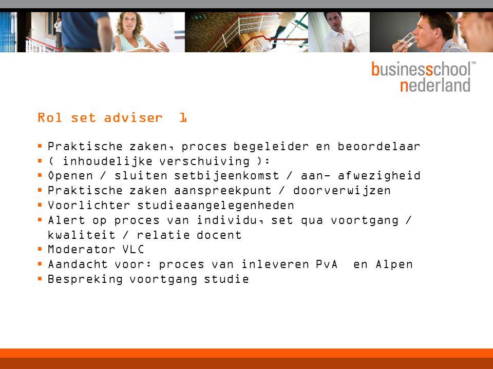 Rol set adviser 1  Praktische zaken, proces begeleider en beoordelaar  ( inhoudelijke verschuiving ):  Openen / sluiten setbijeenkomst / aan- afwez