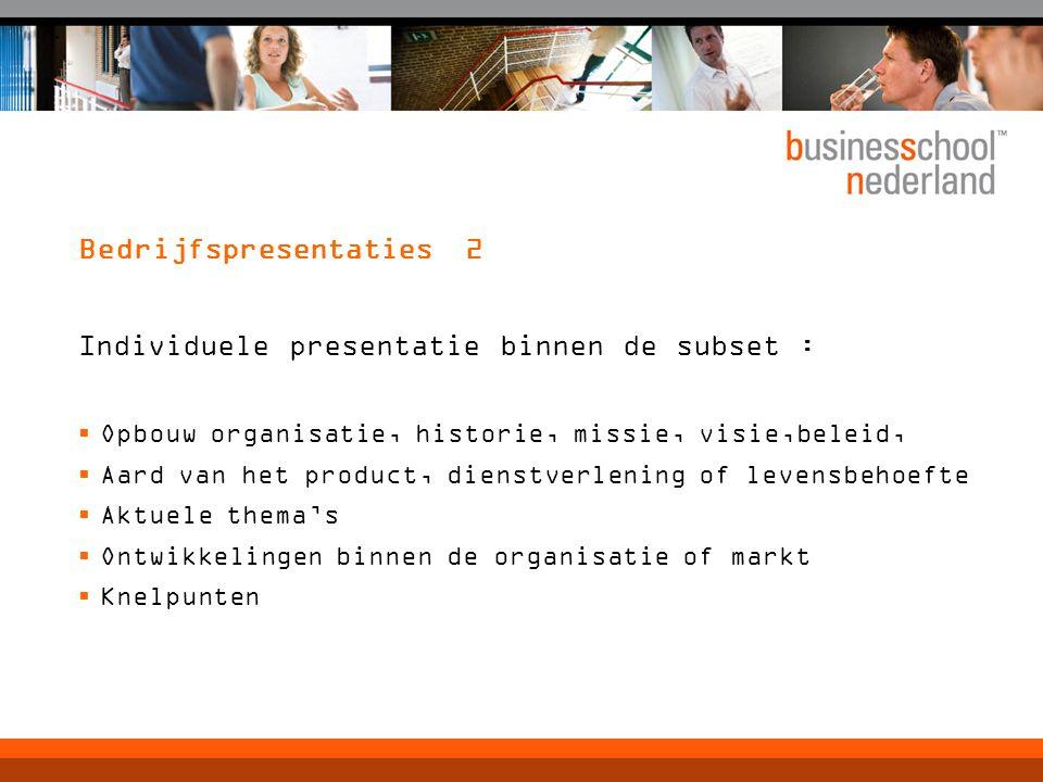 Bedrijfspresentaties 2 Individuele presentatie binnen de subset :  Opbouw organisatie, historie, missie, visie,beleid,  Aard van het product, dienst