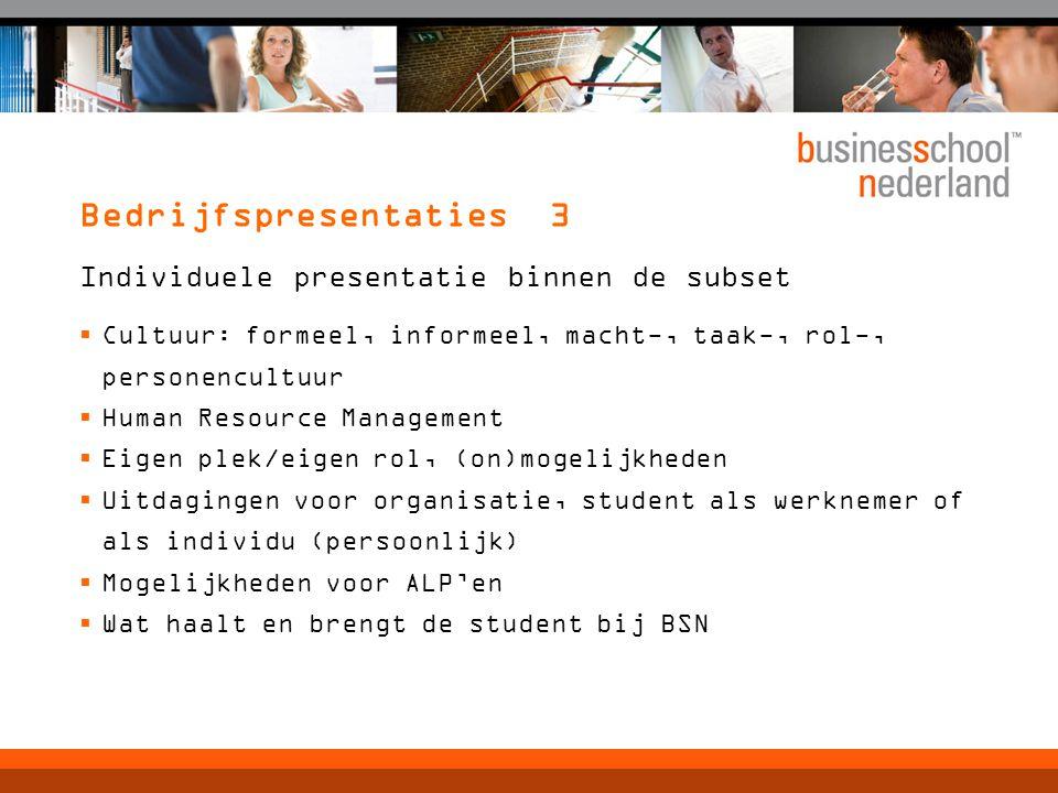 Bedrijfspresentaties 3 Individuele presentatie binnen de subset  Cultuur: formeel, informeel, macht-, taak-, rol-, personencultuur  Human Resource M