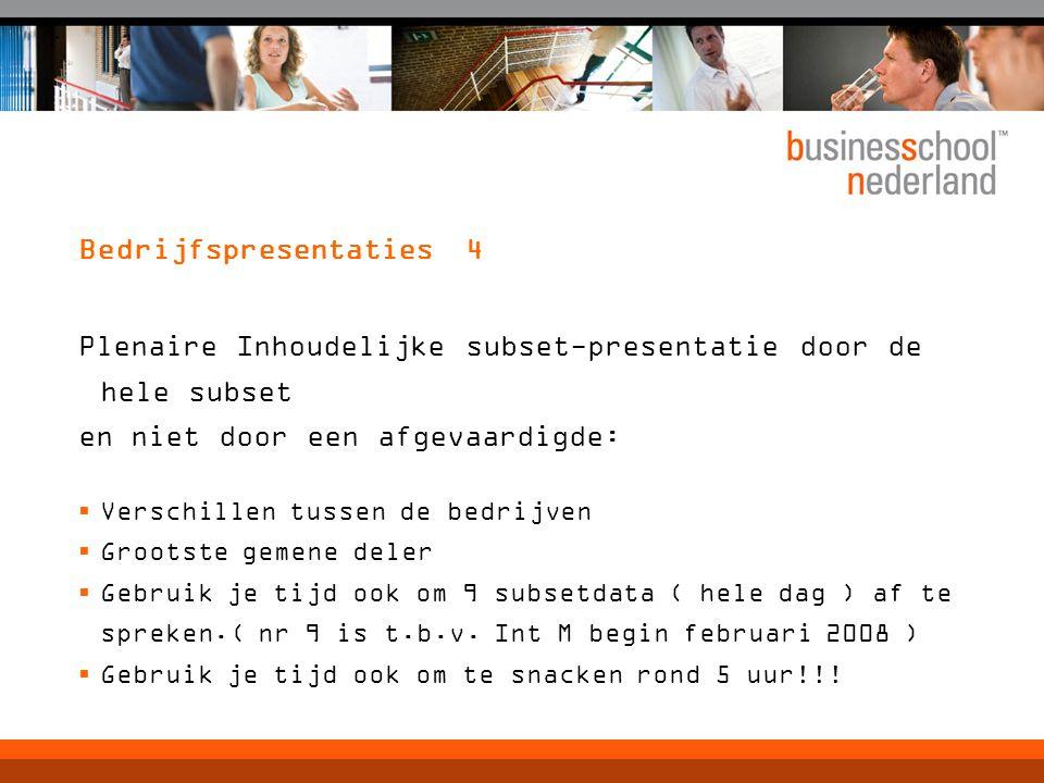 Bedrijfspresentaties 4 Plenaire Inhoudelijke subset-presentatie door de hele subset en niet door een afgevaardigde:  Verschillen tussen de bedrijven