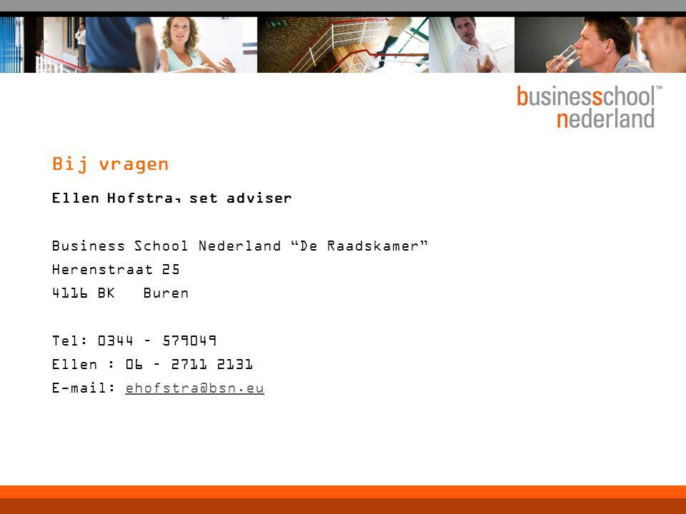 """Bij vragen Ellen Hofstra, set adviser Business School Nederland """"De Raadskamer"""" Herenstraat 25 4116 BK Buren Tel: 0344 – 579049 Ellen : 06 – 2711 2131"""
