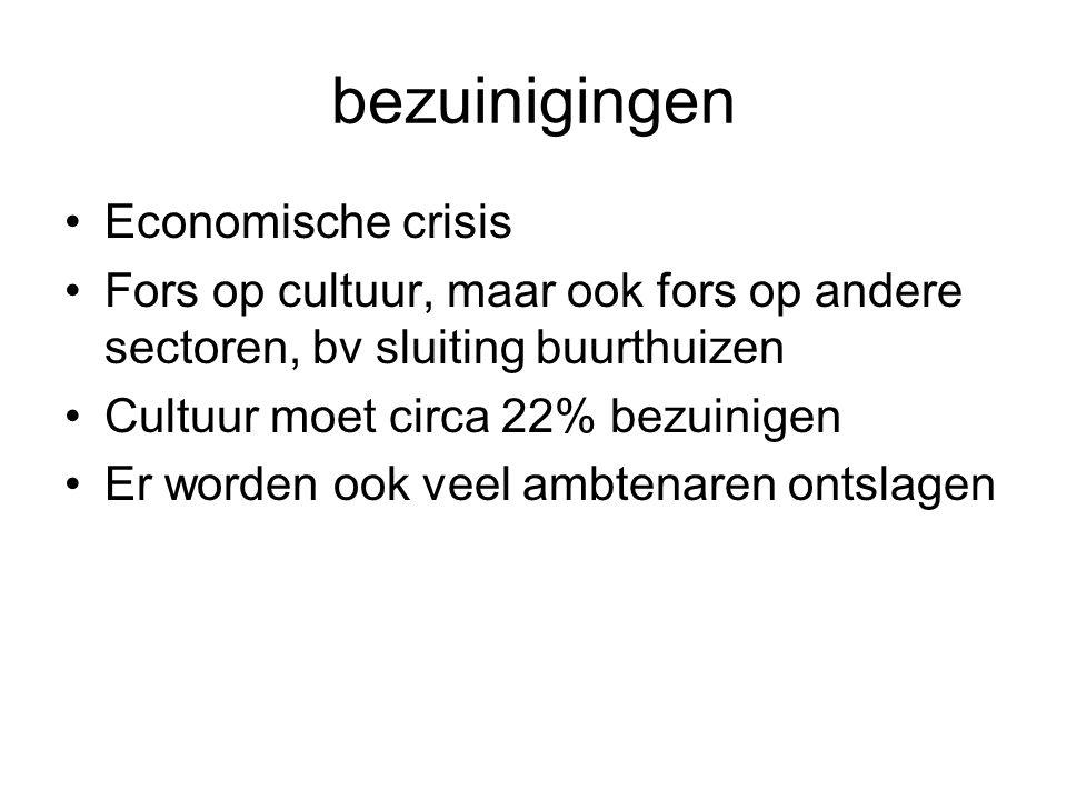 bezuinigingen Economische crisis Fors op cultuur, maar ook fors op andere sectoren, bv sluiting buurthuizen Cultuur moet circa 22% bezuinigen Er worden ook veel ambtenaren ontslagen